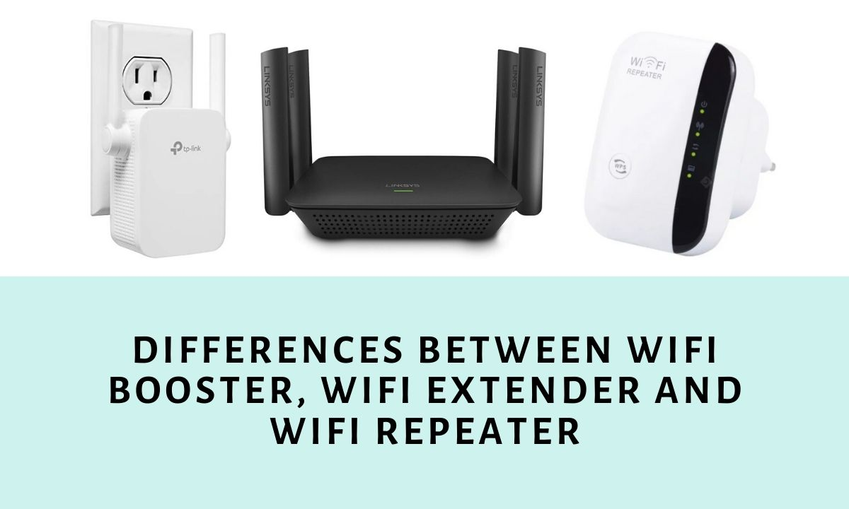 Differences between WiFi booster, WiFi extender and WiFi repeater